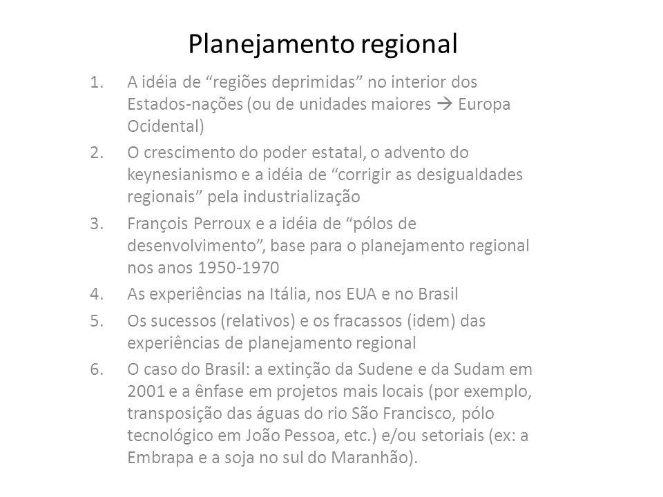 Planejamento regional 1.A idéia de regiões deprimidas no interior dos Estados-nações (ou de unidades maiores Europa Ocidental) 2.O crescimento do pode