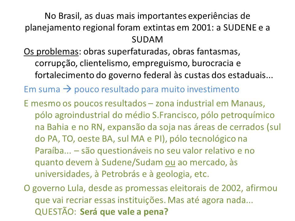No Brasil, as duas mais importantes experiências de planejamento regional foram extintas em 2001: a SUDENE e a SUDAM Os problemas: obras superfaturada