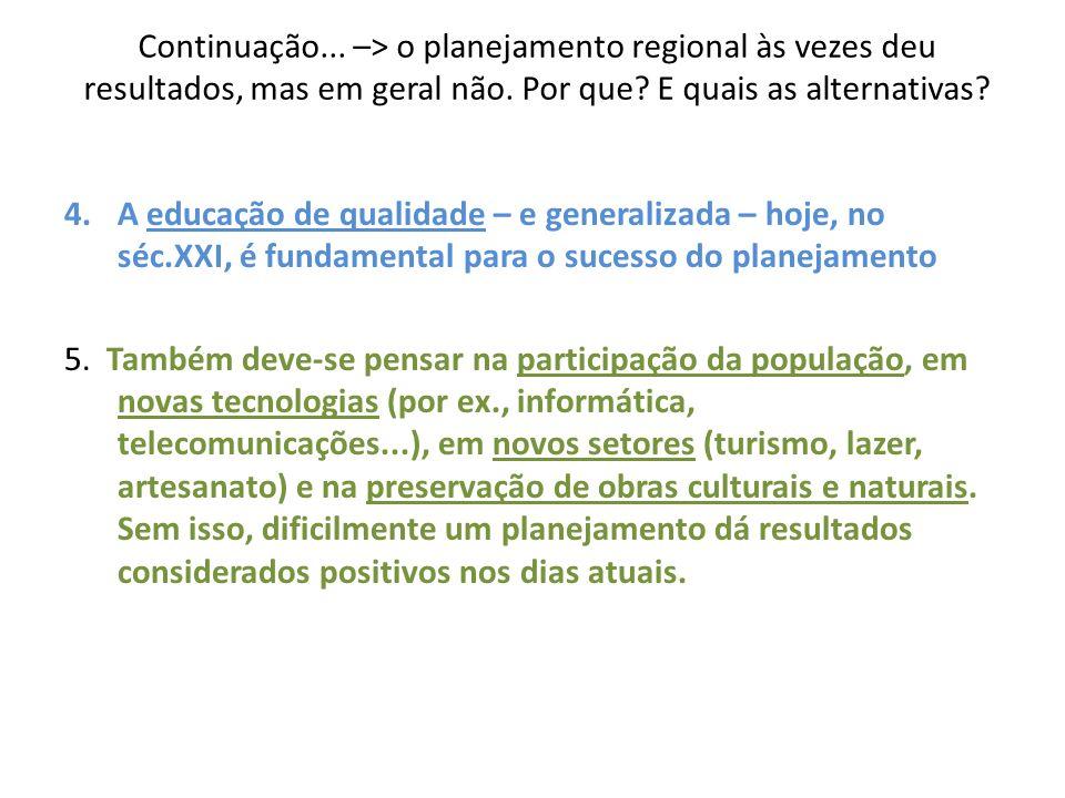 Continuação... –> o planejamento regional às vezes deu resultados, mas em geral não. Por que? E quais as alternativas? 4.A educação de qualidade – e g