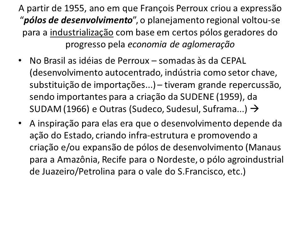 A partir de 1955, ano em que François Perroux criou a expressãopólos de desenvolvimento, o planejamento regional voltou-se para a industrialização com