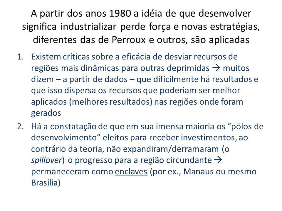 A partir dos anos 1980 a idéia de que desenvolver significa industrializar perde força e novas estratégias, diferentes das de Perroux e outros, são ap