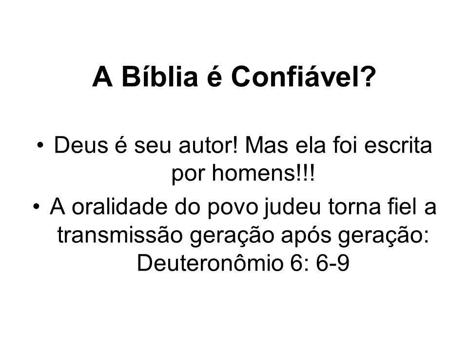 A Bíblia é Confiável? Deus é seu autor! Mas ela foi escrita por homens!!! A oralidade do povo judeu torna fiel a transmissão geração após geração: Deu