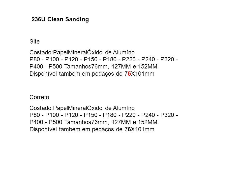 236U Clean Sanding Site Costado:PapelMineralÓxido de Alumíno P80 - P100 - P120 - P150 - P180 - P220 - P240 - P320 - P400 - P500 Tamanhos76mm, 127MM e