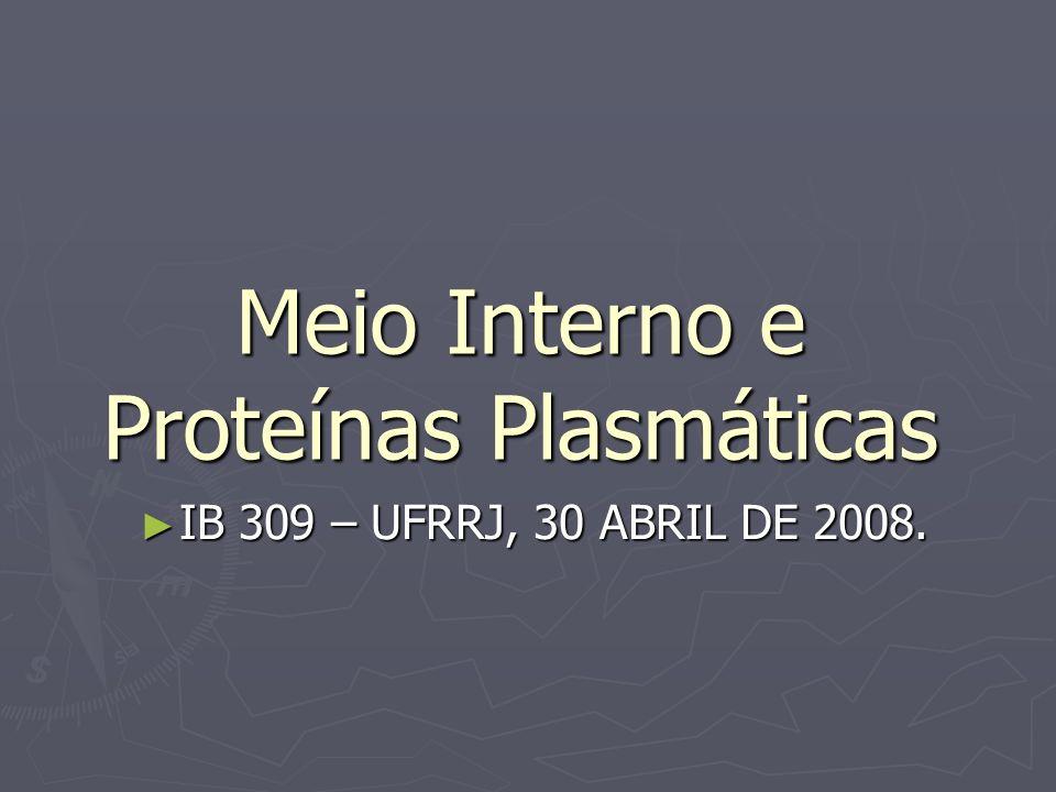 Meio Interno e Proteínas Plasmáticas O que é meio interno.
