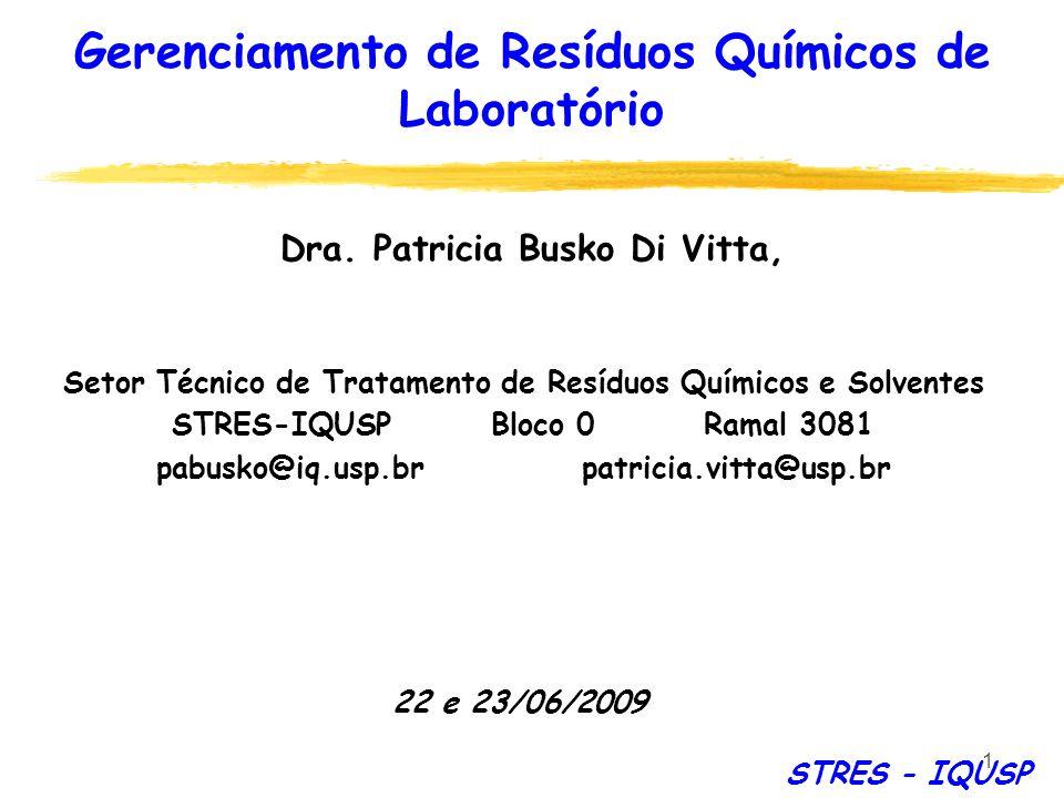 1 Gerenciamento de Resíduos Químicos de Laboratório 22 e 23/06/2009 Dra. Patricia Busko Di Vitta, Setor Técnico de Tratamento de Resíduos Químicos e S
