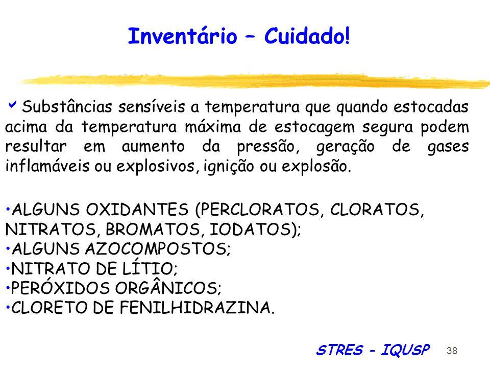 38 STRES - IQUSP Substâncias sensíveis a temperatura que quando estocadas acima da temperatura máxima de estocagem segura podem resultar em aumento da