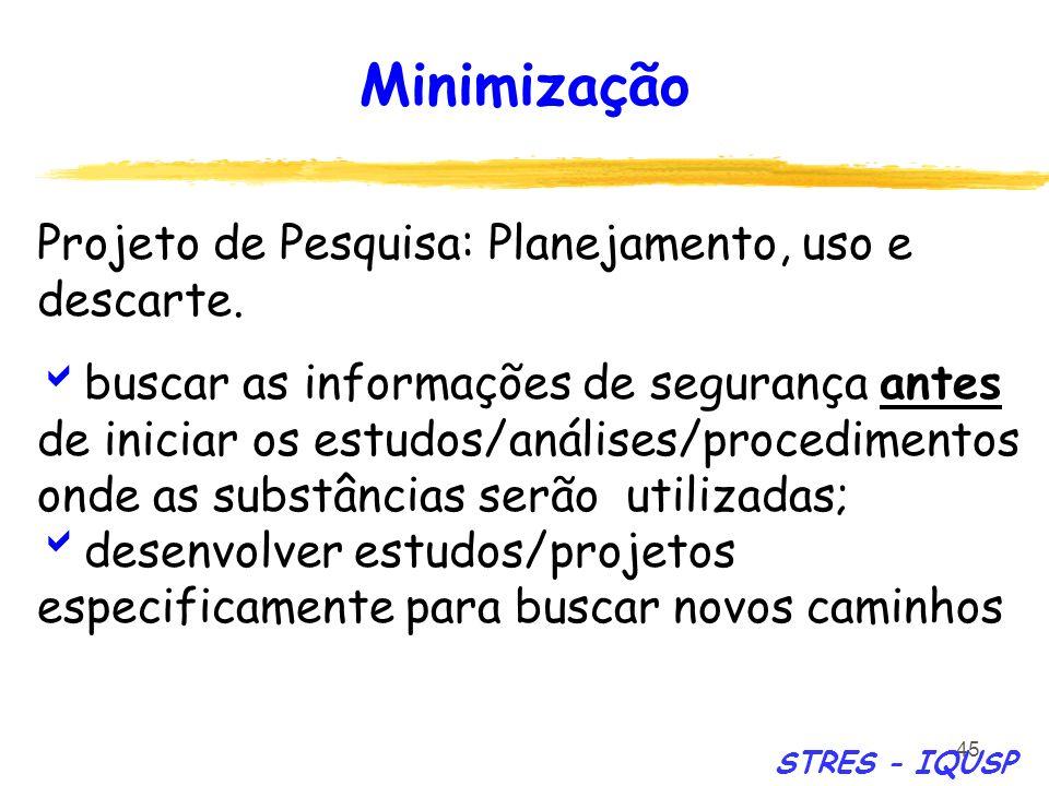 45 Projeto de Pesquisa: Planejamento, uso e descarte. buscar as informações de segurança antes de iniciar os estudos/análises/procedimentos onde as su