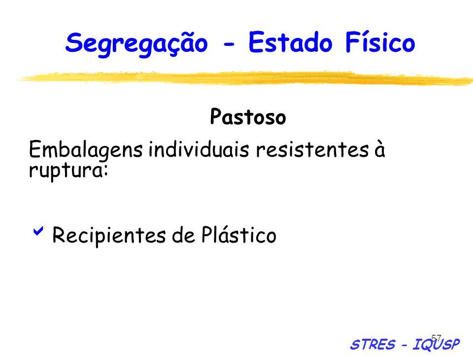 57 Pastoso Embalagens individuais resistentes à ruptura: Recipientes de Plástico Segregação - Estado Físico STRES - IQUSP