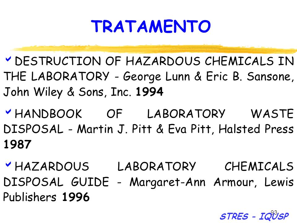 93 DESTRUCTION OF HAZARDOUS CHEMICALS IN THE LABORATORY - George Lunn & Eric B. Sansone, John Wiley & Sons, Inc. 1994 HANDBOOK OF LABORATORY WASTE DIS
