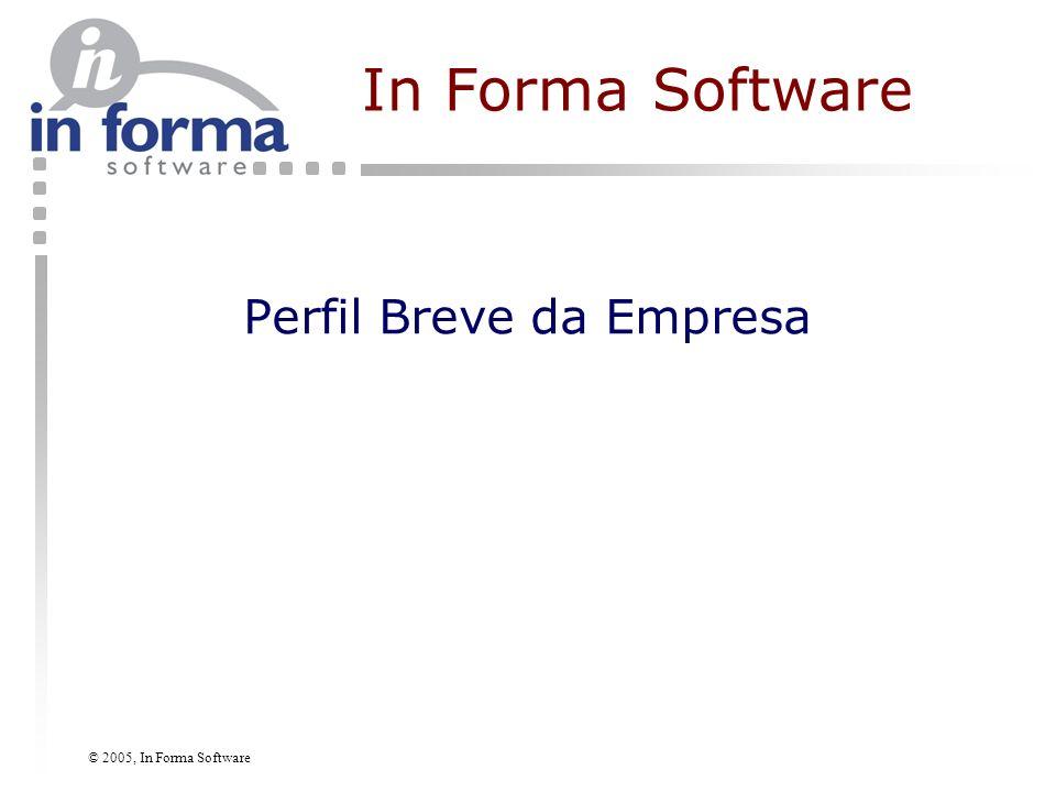 © 2005, In Forma Software História 1993 – 1995 Software de gestão de manutenção; SoftexRecife; CESAR 1996 – 1998 Ampliação de escopo; Serviços 1999 Investimento; Atuação em escala nacional