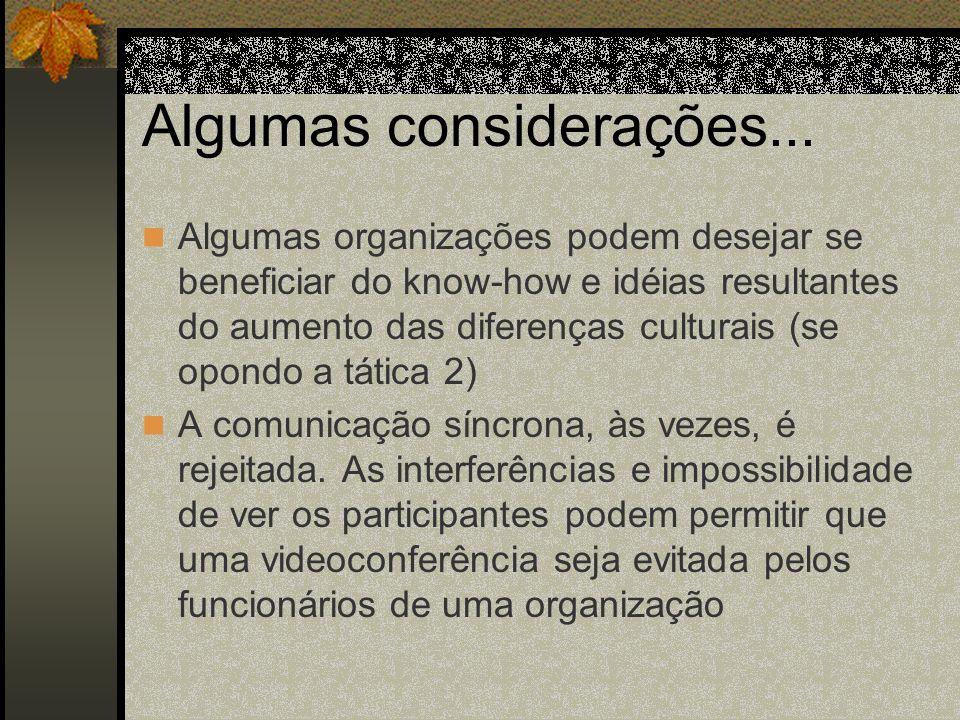 Algumas considerações... Algumas organizações podem desejar se beneficiar do know-how e idéias resultantes do aumento das diferenças culturais (se opo