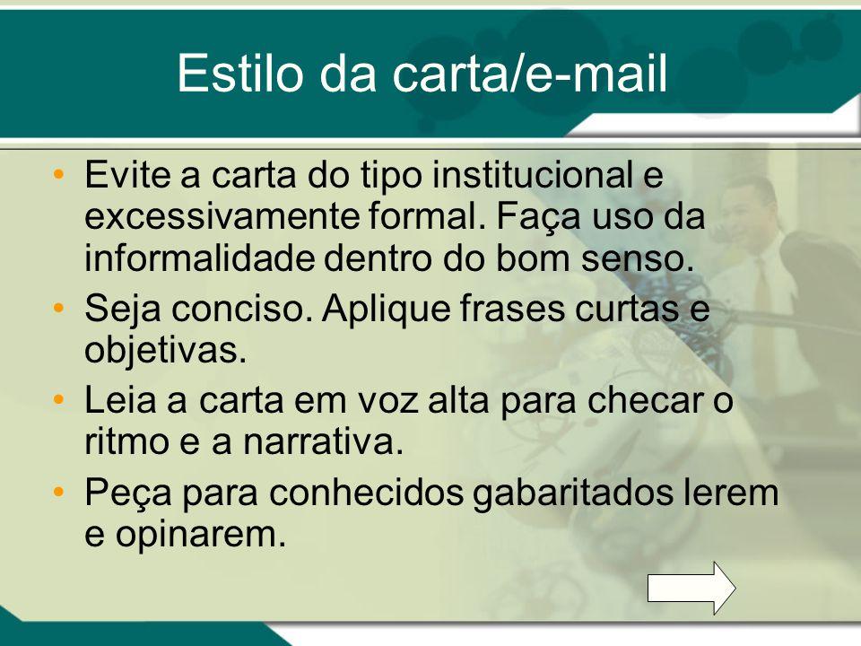 Estilo da carta/e-mail Evite a carta do tipo institucional e excessivamente formal. Faça uso da informalidade dentro do bom senso. Seja conciso. Apliq