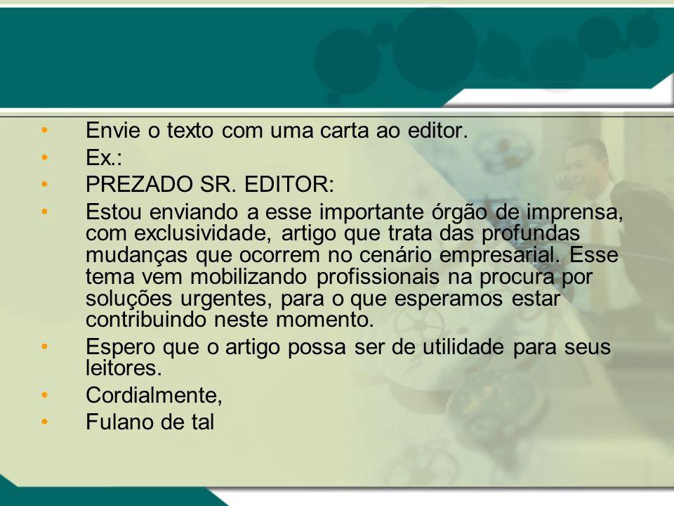 Envie o texto com uma carta ao editor. Ex.: PREZADO SR. EDITOR: Estou enviando a esse importante órgão de imprensa, com exclusividade, artigo que trat