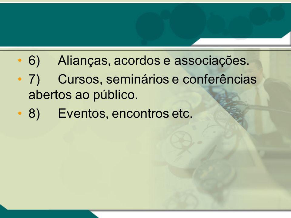 6) Alianças, acordos e associações. 7) Cursos, seminários e conferências abertos ao público. 8) Eventos, encontros etc.