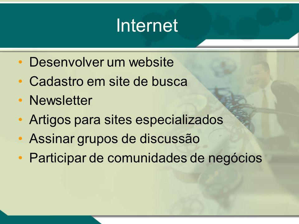 Internet Desenvolver um website Cadastro em site de busca Newsletter Artigos para sites especializados Assinar grupos de discussão Participar de comun