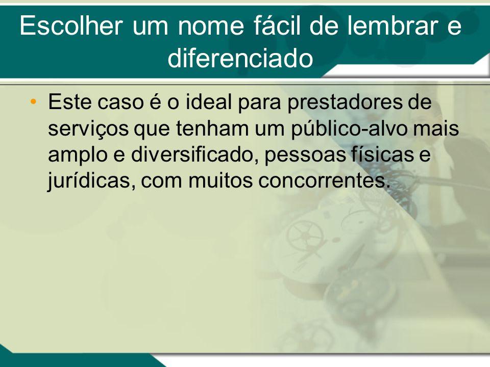 Escolher um nome fácil de lembrar e diferenciado Este caso é o ideal para prestadores de serviços que tenham um público-alvo mais amplo e diversificad