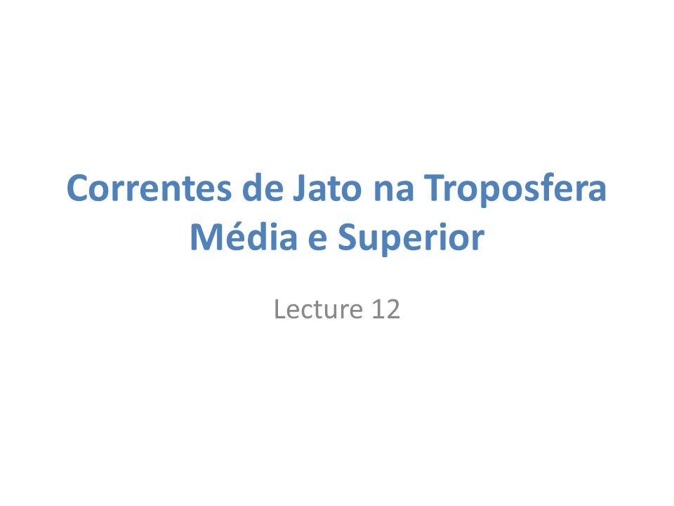 Correntes de Jato na Troposfera Média e Superior Lecture 12