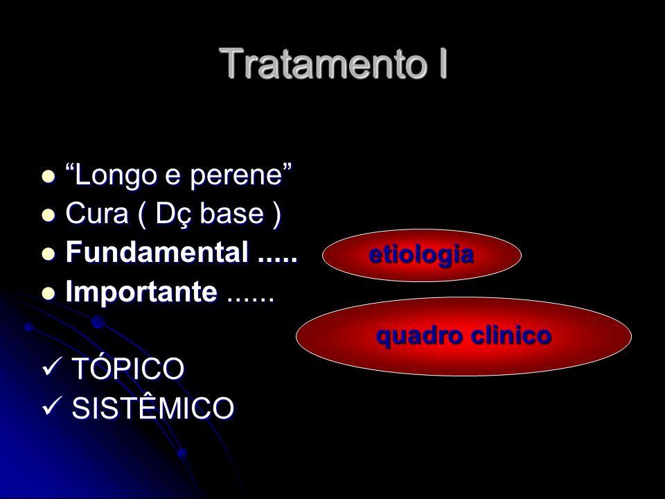 Tratamento I Longo e perene Longo e perene Cura ( Dç base ) Cura ( Dç base ) Fundamental..... Fundamental..... Importante...... Importante...... TÓPIC