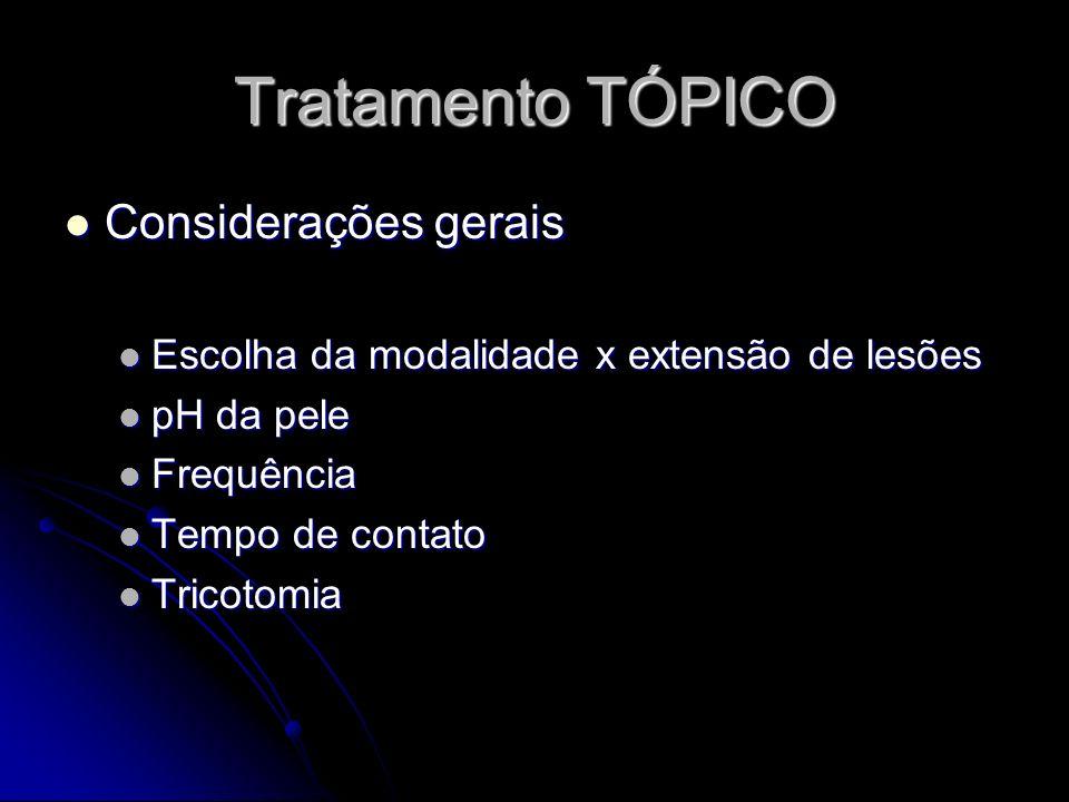 Tratamento TÓPICO Considerações gerais Considerações gerais Escolha da modalidade x extensão de lesões Escolha da modalidade x extensão de lesões pH d