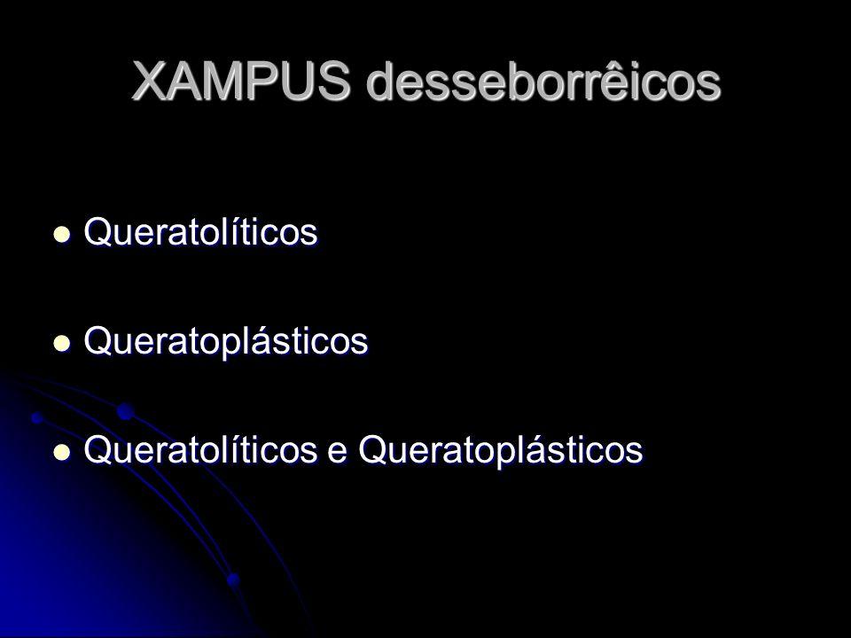XAMPUS desseborrêicos Queratolíticos Queratolíticos Queratoplásticos Queratoplásticos Queratolíticos e Queratoplásticos Queratolíticos e Queratoplásti