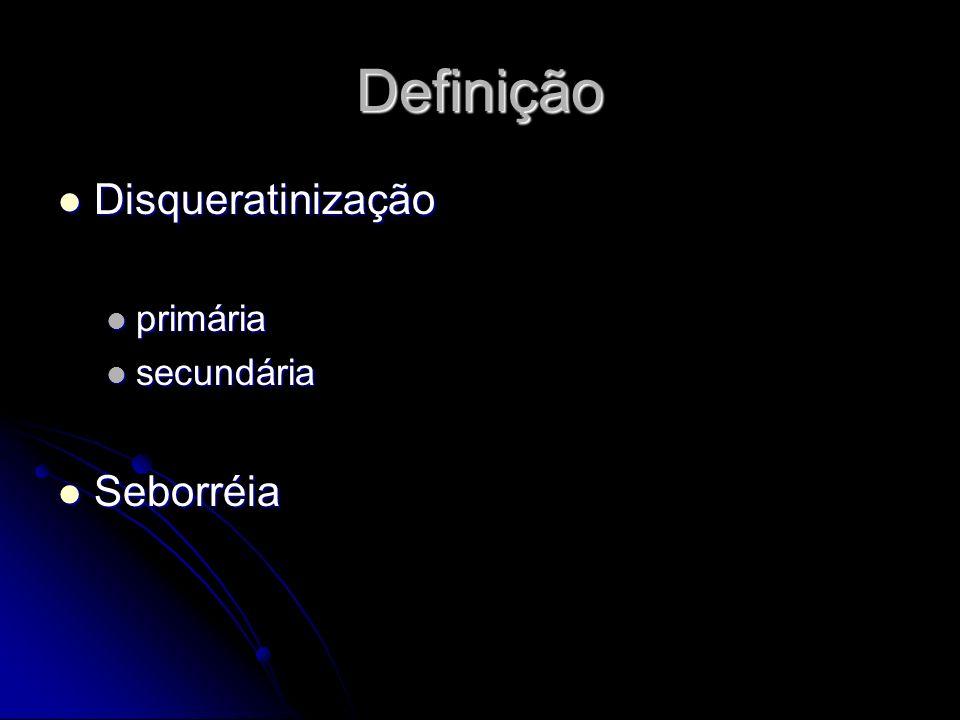 Definição Disqueratinização Disqueratinização primária primária secundária secundária Seborréia Seborréia