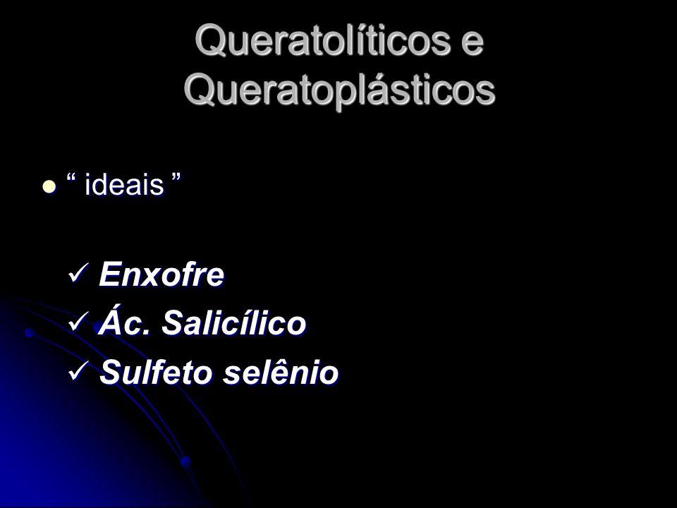 Queratolíticos e Queratoplásticos ideais ideais Enxofre Enxofre Ác. Salicílico Ác. Salicílico Sulfeto selênio Sulfeto selênio