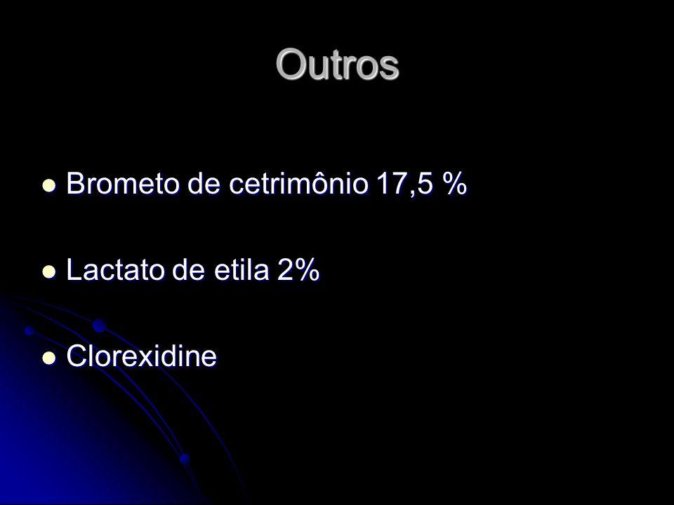 Outros Brometo de cetrimônio 17,5 % Brometo de cetrimônio 17,5 % Lactato de etila 2% Lactato de etila 2% Clorexidine Clorexidine