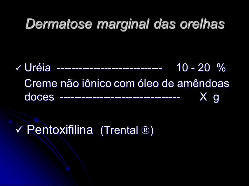 Dermatose marginal das orelhas Uréia ----------------------------- 10 - 20 % Uréia ----------------------------- 10 - 20 % Creme não iônico com óleo d
