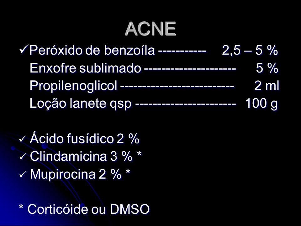 ACNE Peróxido de benzoíla ----------- 2,5 – 5 % Peróxido de benzoíla ----------- 2,5 – 5 % Enxofre sublimado --------------------- 5 % Enxofre sublima