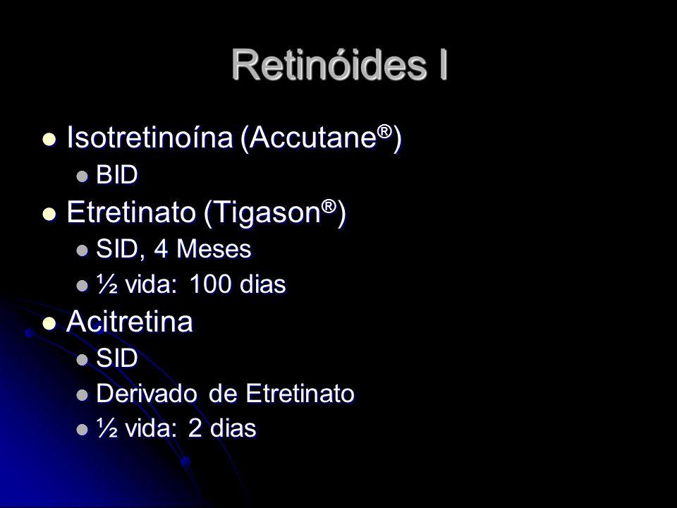 Retinóides I Isotretinoína (Accutane ® ) Isotretinoína (Accutane ® ) BID BID Etretinato (Tigason ® ) Etretinato (Tigason ® ) SID, 4 Meses SID, 4 Meses