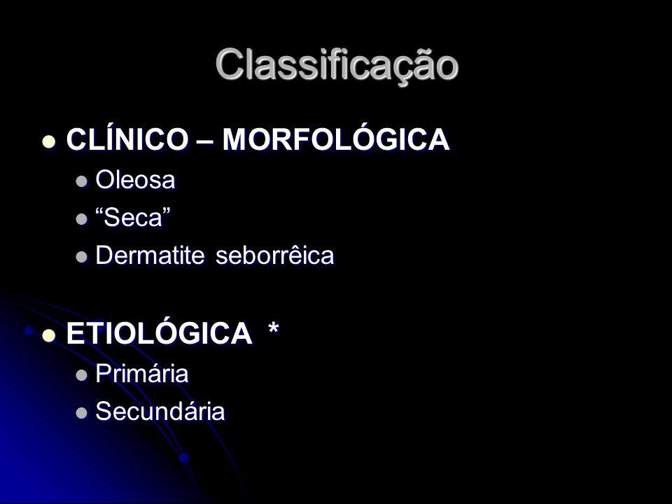 Classificação CLÍNICO – MORFOLÓGICA CLÍNICO – MORFOLÓGICA Oleosa Oleosa Seca Seca Dermatite seborrêica Dermatite seborrêica ETIOLÓGICA * ETIOLÓGICA *