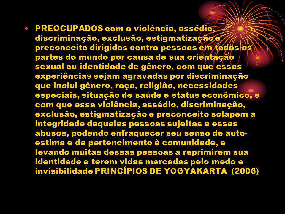 PREOCUPADOS com a violência, assédio, discriminação, exclusão, estigmatização e preconceito dirigidos contra pessoas em todas as partes do mundo por c