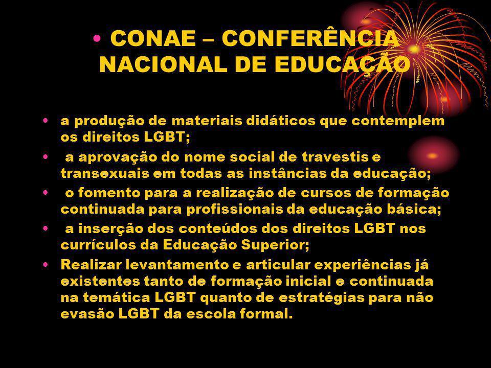 CONAE – CONFERÊNCIA NACIONAL DE EDUCAÇÃO a produção de materiais didáticos que contemplem os direitos LGBT; a aprovação do nome social de travestis e