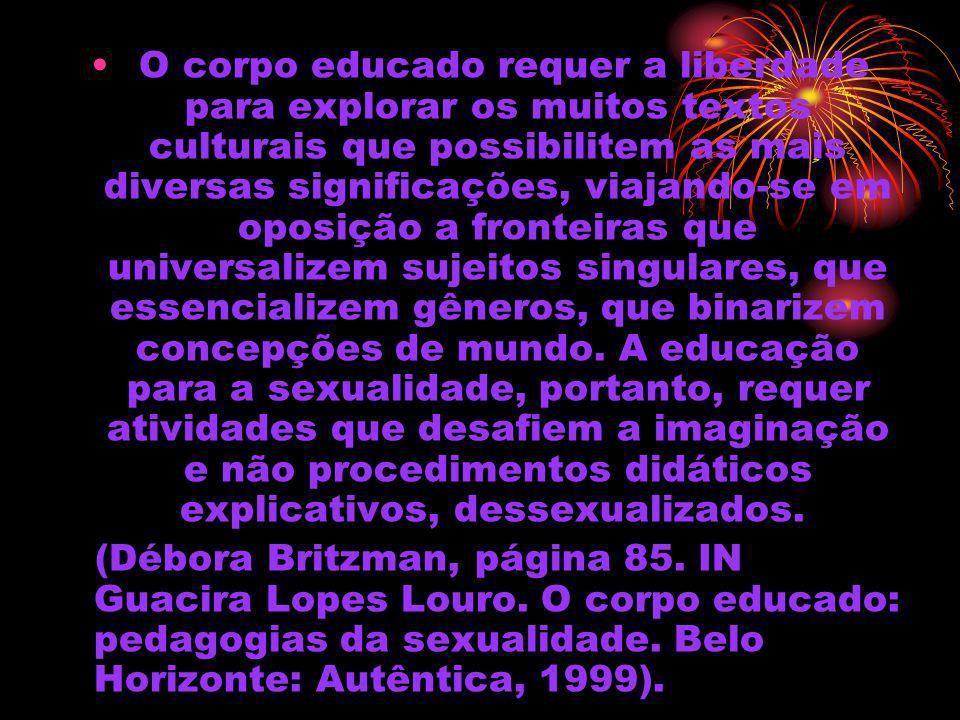 O corpo educado requer a liberdade para explorar os muitos textos culturais que possibilitem as mais diversas significações, viajando-se em oposição a