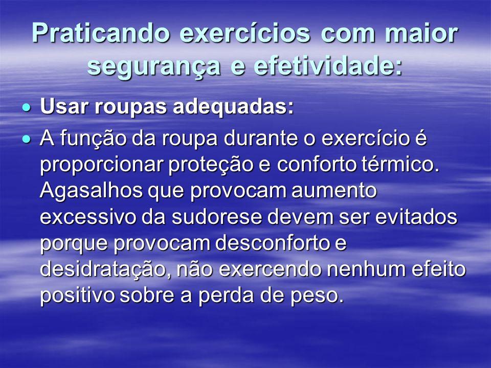 Praticando exercícios com maior segurança e efetividade: Usar roupas adequadas: Usar roupas adequadas: A função da roupa durante o exercício é proporc