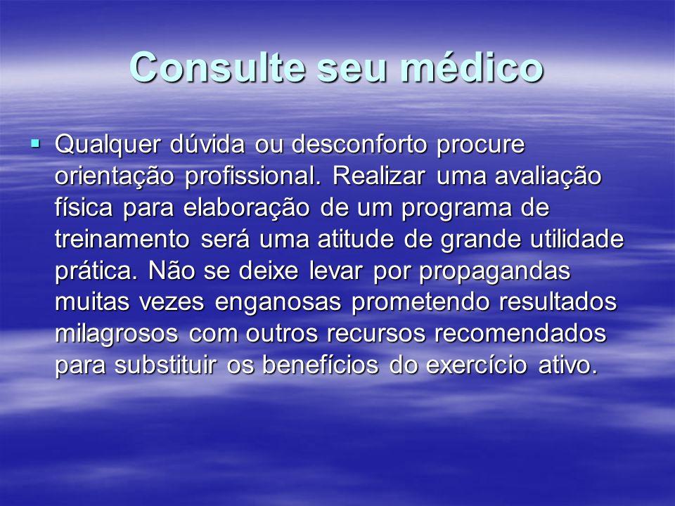 Consulte seu médico Qualquer dúvida ou desconforto procure orientação profissional. Realizar uma avaliação física para elaboração de um programa de tr