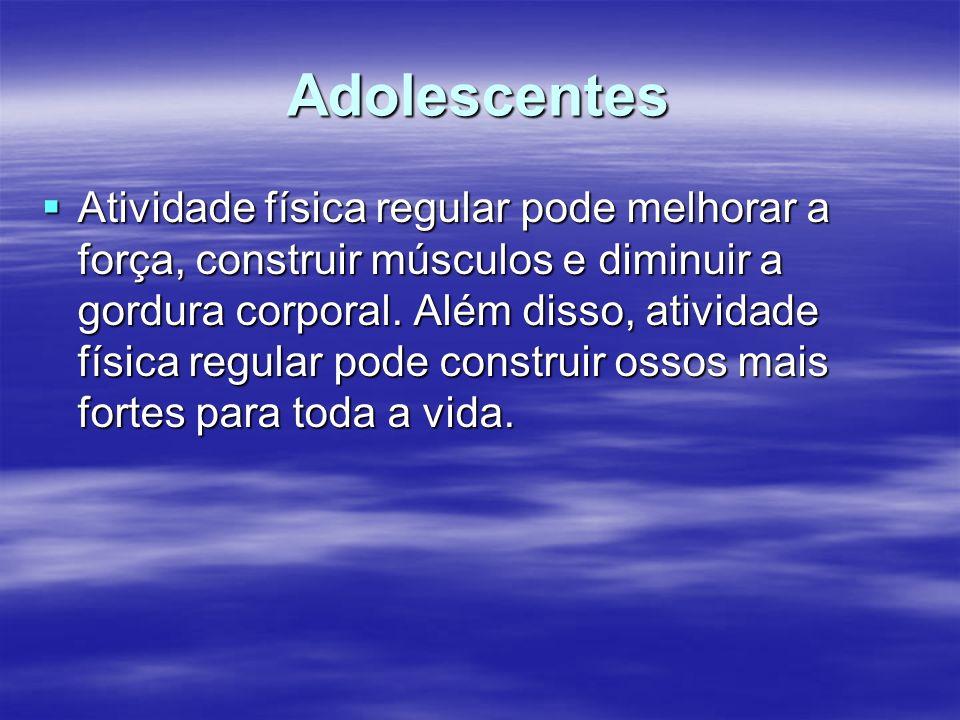 Adolescentes Atividade física regular pode melhorar a força, construir músculos e diminuir a gordura corporal. Além disso, atividade física regular po