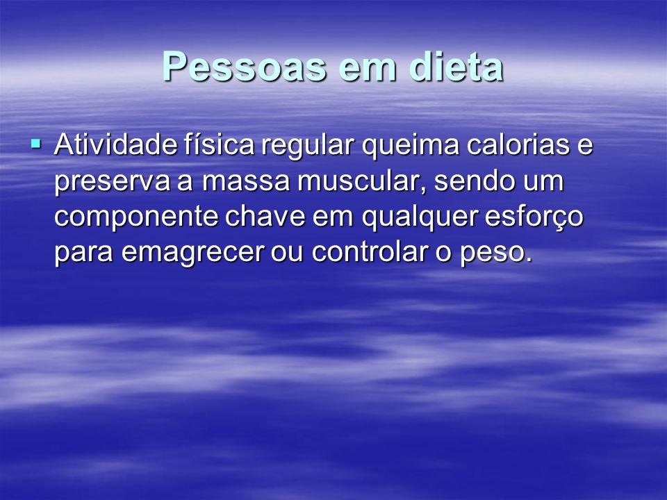 Pessoas em dieta Atividade física regular queima calorias e preserva a massa muscular, sendo um componente chave em qualquer esforço para emagrecer ou