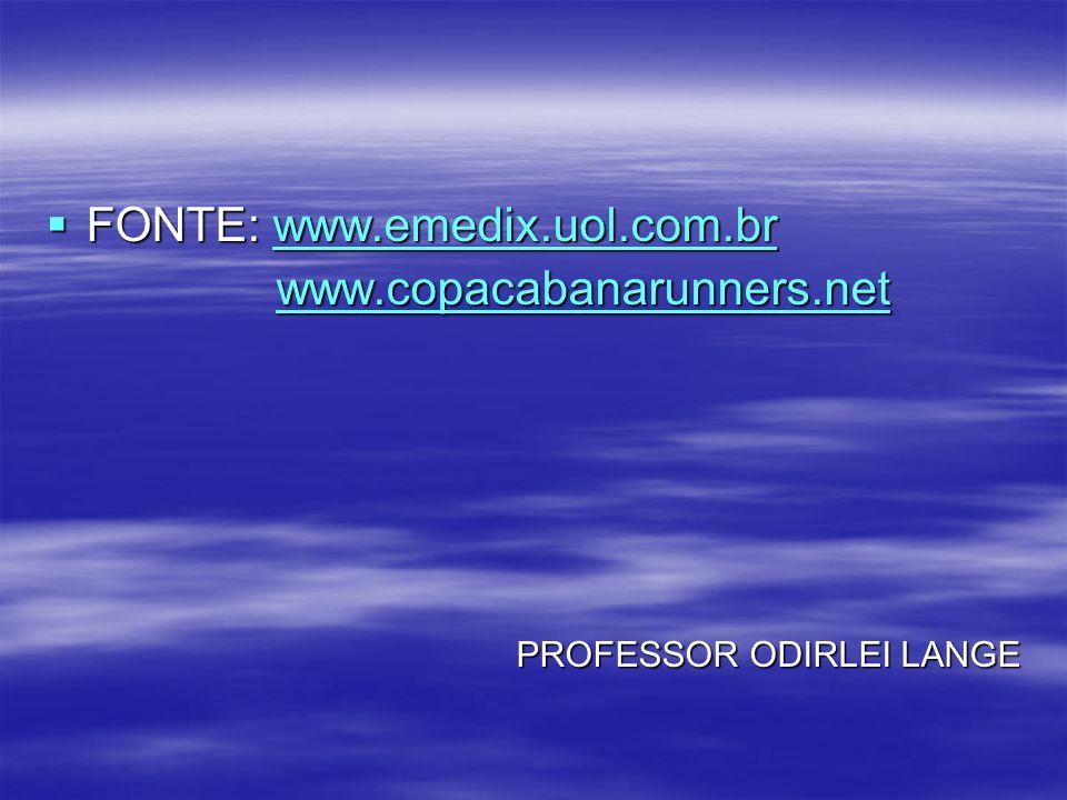 FONTE: www.emedix.uol.com.br FONTE: www.emedix.uol.com.brwww.emedix.uol.com.br www.copacabanarunners.net www.copacabanarunners.net www.copacabanarunne