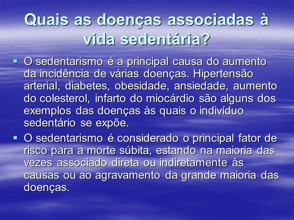 Quais as doenças associadas à vida sedentária? O sedentarismo é a principal causa do aumento da incidência de várias doenças. Hipertensão arterial, di