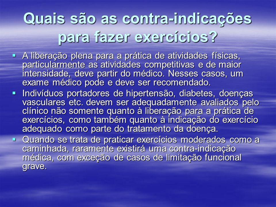 Quais são as contra-indicações para fazer exercícios? A liberação plena para a prática de atividades físicas, particularmente as atividades competitiv