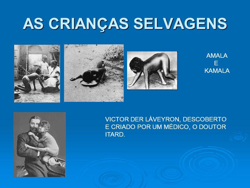 AS CRIANÇAS SELVAGENS AMALA E KAMALA VICTOR DER LÀVEYRON, DESCOBERTO E CRIADO POR UM MÉDICO, O DOUTOR ITARD.