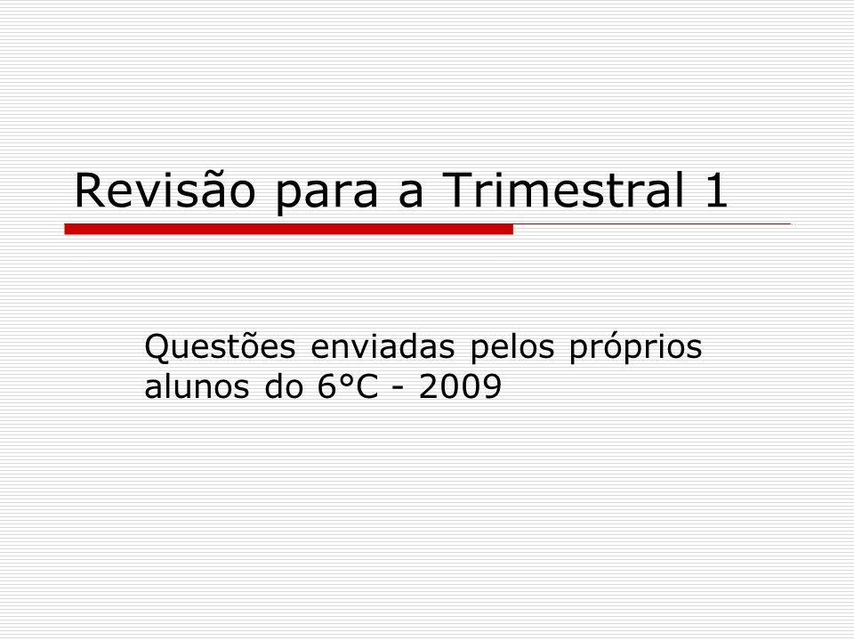 Revisão para a Trimestral 1 Questões enviadas pelos próprios alunos do 6°C - 2009
