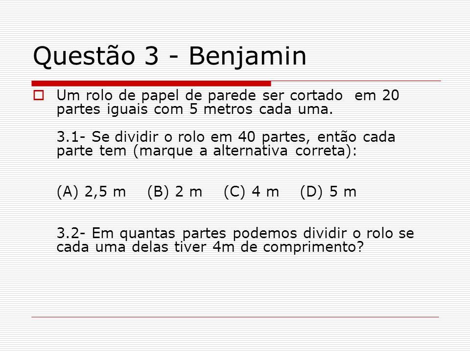 Questão 3 - Benjamin Um rolo de papel de parede ser cortado em 20 partes iguais com 5 metros cada uma. 3.1- Se dividir o rolo em 40 partes, então cada