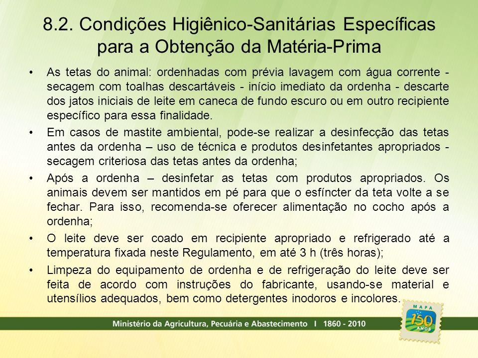 8.2. Condições Higiênico-Sanitárias Específicas para a Obtenção da Matéria-Prima As tetas do animal: ordenhadas com prévia lavagem com água corrente -