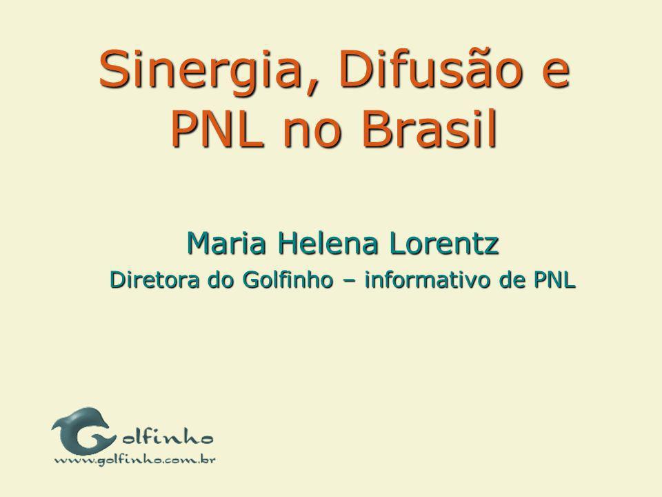 Sinergia, Difusão e PNL no Brasil Maria Helena Lorentz Diretora do Golfinho – informativo de PNL