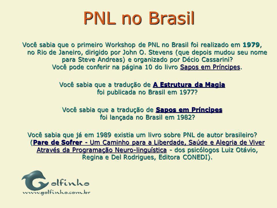 PNL no Brasil Você sabia que o primeiro Workshop de PNL no Brasil foi realizado em 1979, no Rio de Janeiro, dirigido por John O. Stevens (que depois m