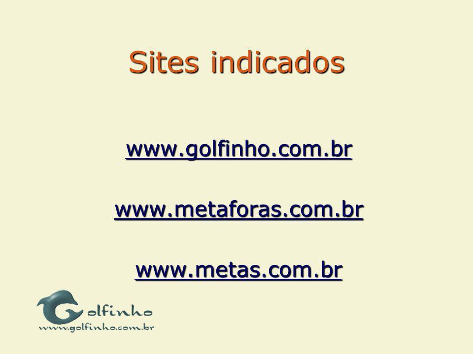 Sites indicados www.golfinho.com.br www.metaforas.com.br www.metas.com.br