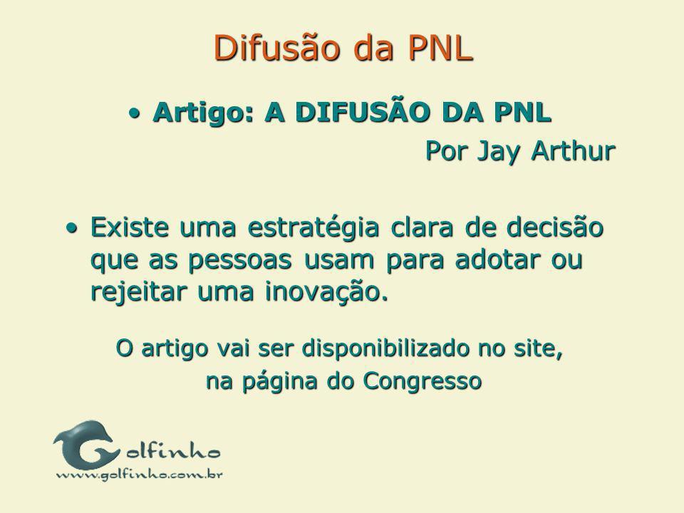 Difusão da PNL Artigo: A DIFUSÃO DA PNLArtigo: A DIFUSÃO DA PNL Por Jay Arthur Existe uma estratégia clara de decisão que as pessoas usam para adotar