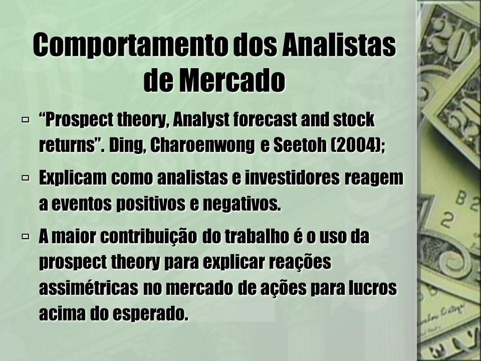 Comportamento dos Analistas de Mercado Prospect theory, Analyst forecast and stock returns. Ding, Charoenwong e Seetoh (2004); Explicam como analistas